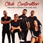 Prince Kaybee & LaSoulmates – Club Controller ft. Zanda Zakuza & TNS