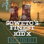 Soweto's Finest – Sgubhu ft. Kid X