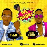 T.I.D – We Dada Ft. Rich Mavoko