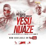 Bruz Newton – Yesu Nijaze Ft Bire The Vocalist