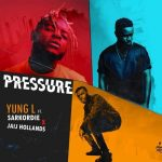Yung L – PRESSURE ft. Sarkodie & Jaij Hollands