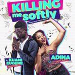 Adina – Killing Me Softly ft Kuami Eugene