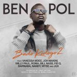 Ben Pol – Bado Kidogo 2 ft Joh Makini, Jux, Fid Q, Nandy, Barnaba, Roma, Bill Nass, Willy Paul & Wyse