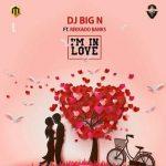 DJ Big N – I'm In Love ft. Reekado Banks