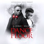 DJ Mensah – Dance Floor ft. Bisa Kdei