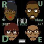 DJ Woske – Rude ft. Falz, Kel,Boogey & Bayomi