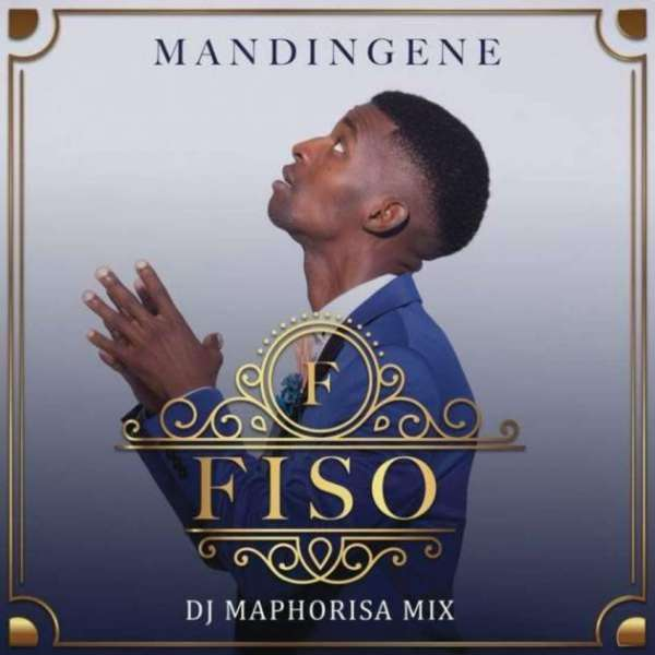 Mp3 Download – Fiso – Mandingene (DJ Maphorisa Remix) ft  DJ