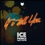 Ice Prince – If I Tell You ft. DJ Spinall