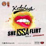 Ketchup – She Issa Flirt