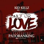 Kid Kills – Only Your Love Ft. Patoranking
