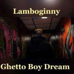Lamboginny – Ghetto Boy Dream