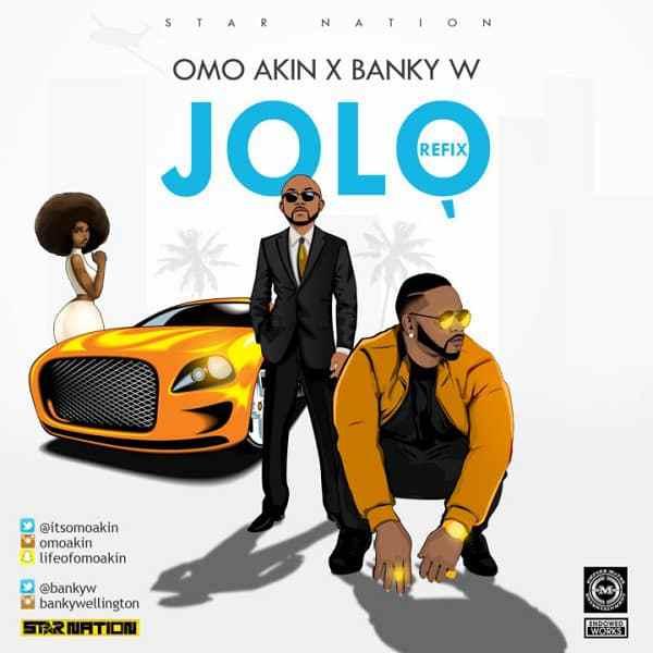 Omo Akin - Jolo (Remix) feat. Banky W