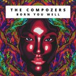 The Compozers – Born You Well