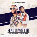Wale Wonda – Send Down Fire ft. Oritsefemi