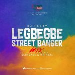 DJ Flexy – Legbegbe Street Banger Mix Ft. SlimCase & Mr Real