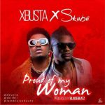 XBusta – Proud Of My Woman Ft. Skiibii