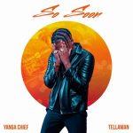 Yanga Chief – So Soon Ft. Tellaman
