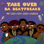 Da Beatfreakz – Take Over Ft. Mr Eazi, Seyi Shay & Shakka