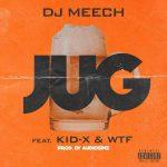 DJ Meech – JUG Ft. Kid X & WTF