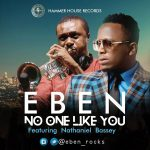 Eben – No One Like You ft. Nathaniel Bassey