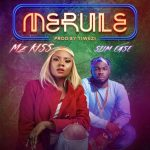 Mz Kiss – Merule Ft. Slimcase