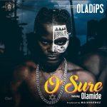 Oladips – O'Sure Ft. Olamide
