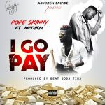 Pope Skinny – I Go Pay ft. Medikal