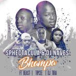 SPHEctacula & DJ Naves – Bhampa ft DJ Tira, Tipcee & Beast