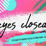37mph – Eyes Closed ft. Kaien Cruz & Big Star Johnson
