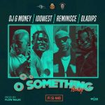 DJ G-MONEY Ft. Idowest X Reminisce X Oladips – Oo Something (Remix FI  SI 44O)