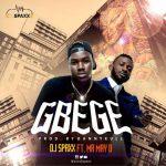 DJ Spaxx – Gbege Ft. May D
