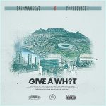 Driemanskap – Give a What ft. YoungstaCPT