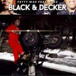 Fetty Wap – Black & Decker Ft. Fuzz