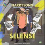 Harrysong – Selense Ft. Kiss Daniel & Reekado Banks