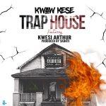 Kwaw Kese – Trap House ft. Kwesi Arthur