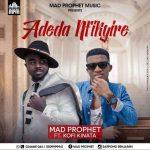 Mad Prophet – Adeda Nfikyire Ft. Kofi Kinaata