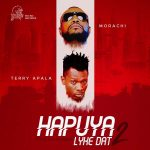Morachi – Hapuya Lyke Dat 2 ft. Terry Apala