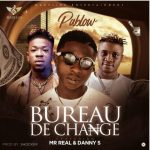 Pablow Ft. Mr Real x Danny S – Bureau De Change