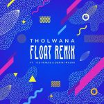 Tholwana ft. Gemini Major & Ice Prince – Float (Remix)