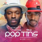 Tito Da.Fire – Pop Tins Ft. 9ice