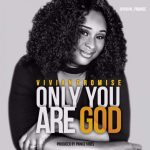 Vivian Promise – Only You Are God