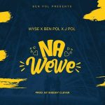 Wyse – Na Wewe ft Ben Pol & J Pol