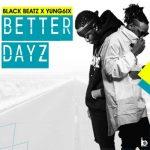 Black Beatz – Better Dayz ft. Yung6ix
