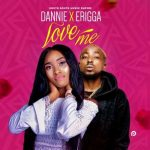 Dannie x Erigga – Love Me