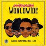 DJ Bongz  – GwaraGwara  Worldwide Ft. DJ Maphorisa, DJ Buckz, L.A.X & Bizzouch