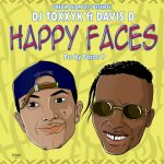 DJ Toxxyk – Happy Faces Ft Davis D
