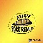 Eugy x Wizkid – Soco (Remix)