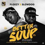 Floxzy Ft. SlowDog – Better Soup