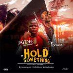 Jaydee Agbawo – Hold Something Ft. Idowest