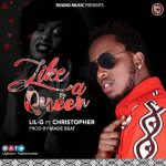 Lil G – Like A Queen Ft. Christopher